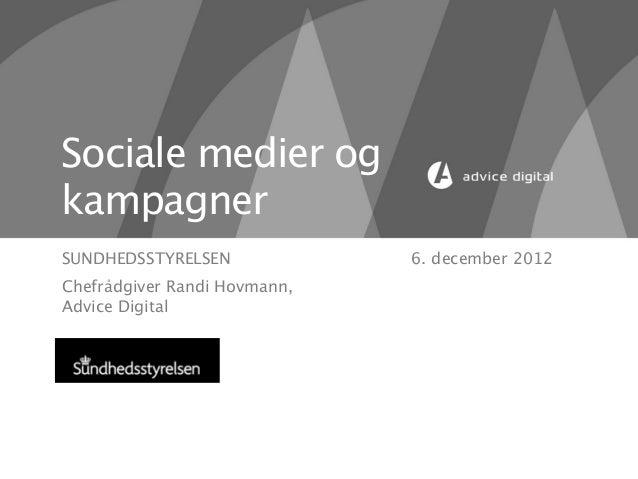 Sociale medier ogkampagnerSUNDHEDSSTYRELSEN             6. december 2012Chefrådgiver Randi Hovmann,Advice Digital