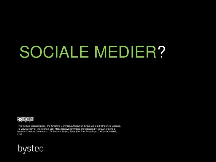 SOCIALE MEDIER?<br />This work is licensed under the Creative Commons Attribution-Share Alike 3.0 Unported License. To vie...