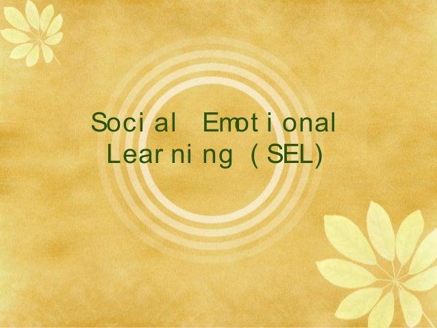 Soci al Em i onal           ot Lear ni ng ( SEL)