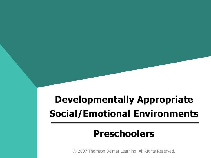 Preschoolers Developmentally Appropriate Social/Emotional Environments © 2007 Thomson Delmar Learning. All Rights Reserved.