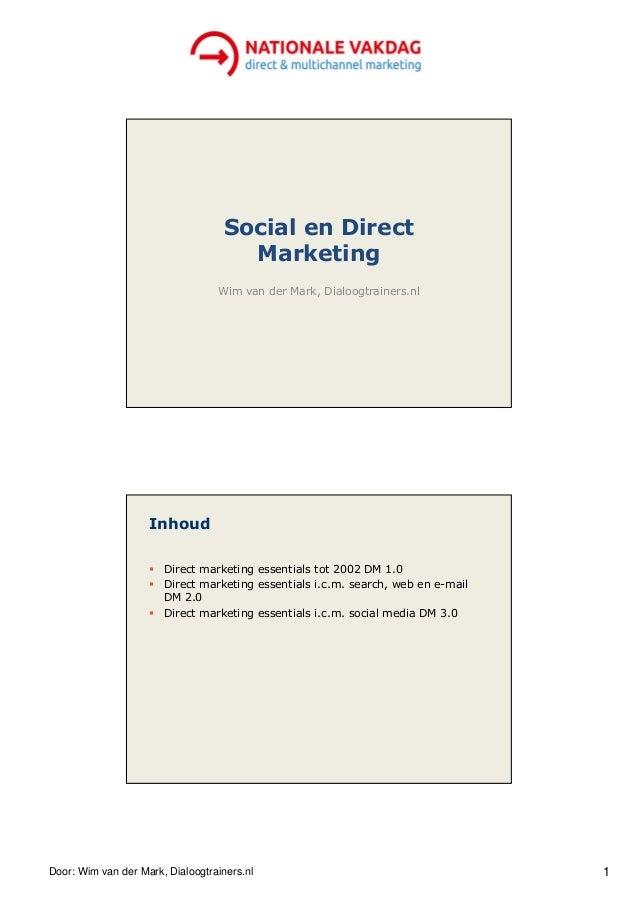 Door: Wim van der Mark, Dialoogtrainers.nl 1 Social en Direct Marketing Wim van der Mark, Dialoogtrainers.nl Inhoud Direct...