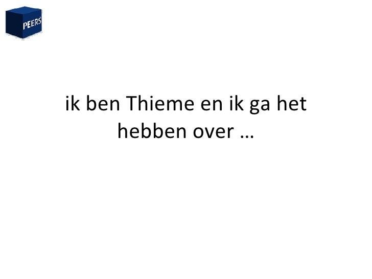 ik ben Thieme en ik ga het hebben over  …