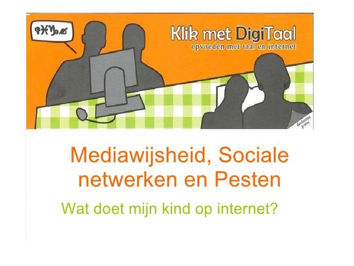 Mediawijsheid, Sociale netwerken en Pesten Wat doet mijn kind op internet?