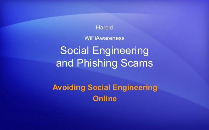 Harold        WiFiAwareness Social Engineeringand Phishing ScamsAvoiding Social Engineering          Online