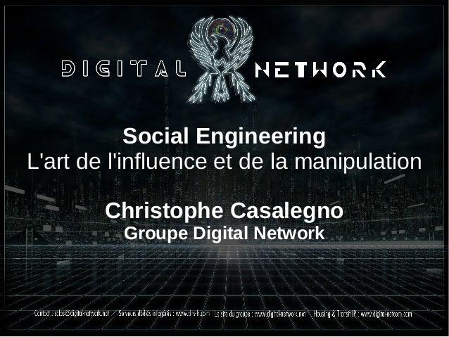 Social Engineering L'art de l'influence et de la manipulation Christophe Casalegno Groupe Digital Network