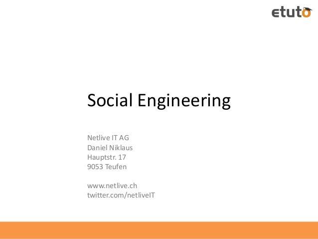 Social Engineering Netlive IT AG Daniel Niklaus Hauptstr. 17 9053 Teufen www.netlive.ch twitter.com/netliveIT