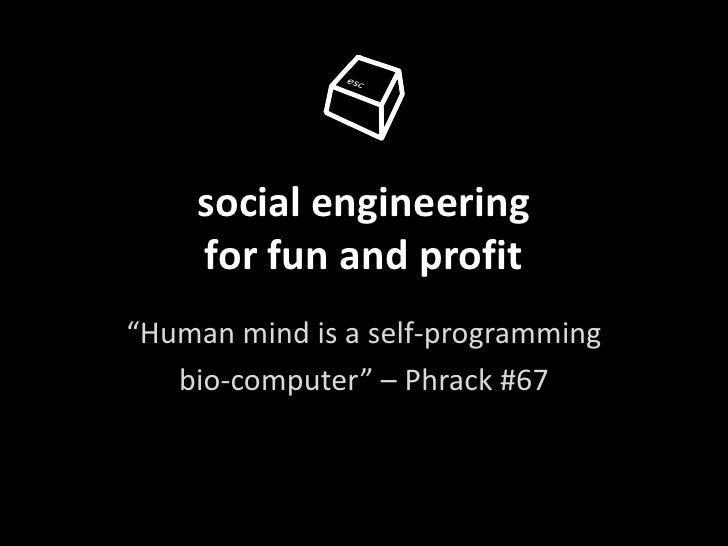 """social engineering    for fun and profit""""Human mind is a self-programming   bio-computer"""" – Phrack #67"""