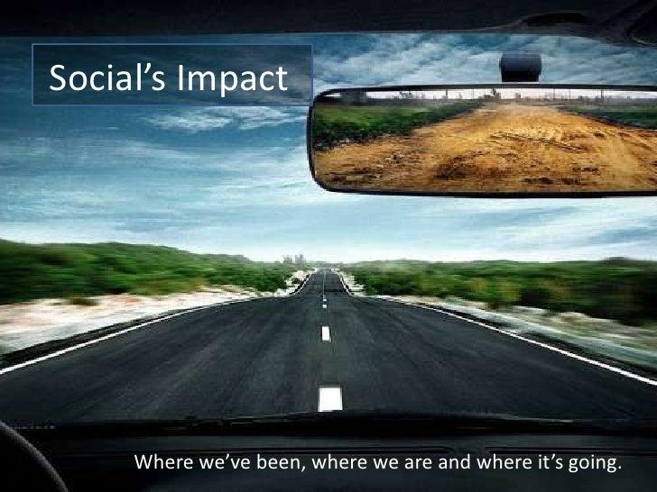 Social'sImpact         Wherewe'vebeen,whereweareandwhereit'sgoing.                   © 2008 Bates141