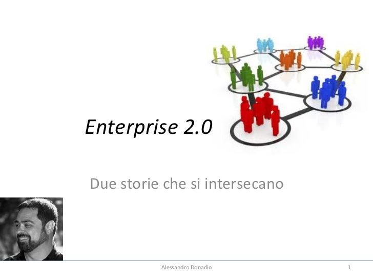 Enterprise 2.0 Due storie che si intersecano                 Alessandro Donadio        1