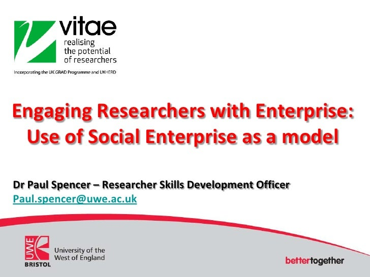 Engaging Researchers with Enterprise: Use of Social Enterprise as a model<br />Dr Paul Spencer – Researcher Skills Develop...