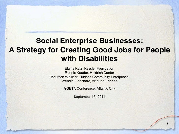Social Enterprise Businesses:A Strategy for Creating Good Jobs for People               with Disabilities                 ...
