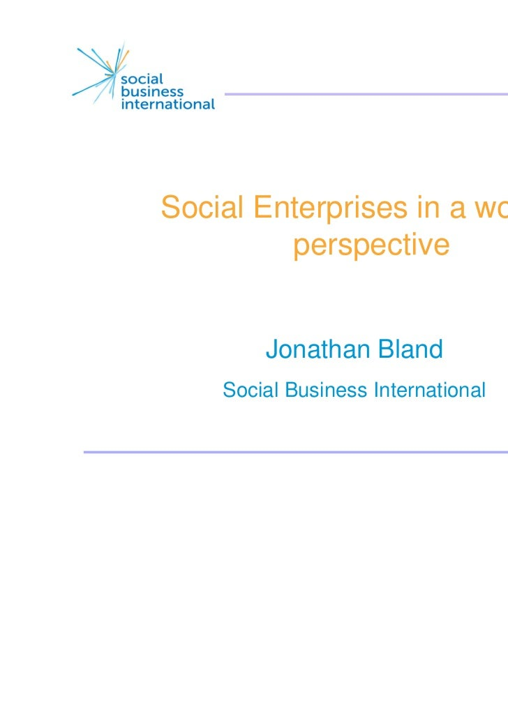 Social Enterprises in a world         perspective        Jonathan Bland    Social Business International                  ...