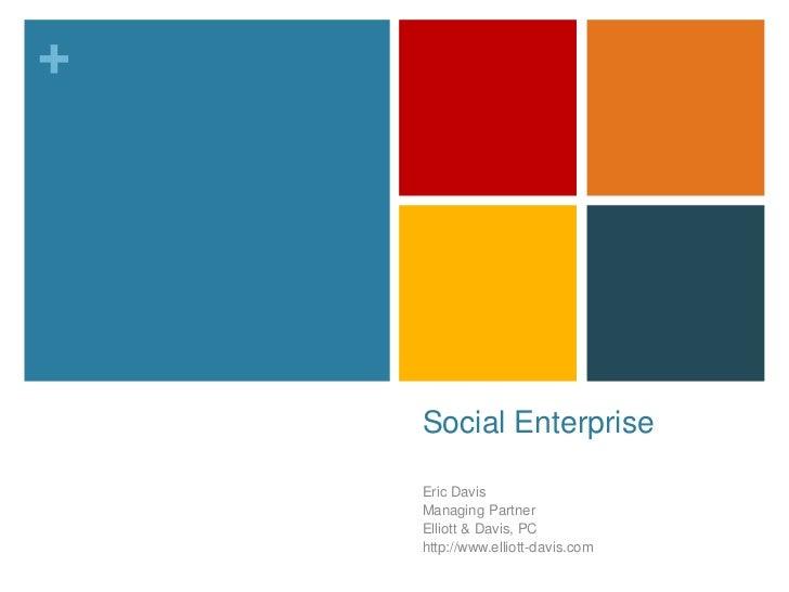 +    Social Enterprise    Eric Davis    Managing Partner    Elliott & Davis, PC    http://www.elliott-davis.com