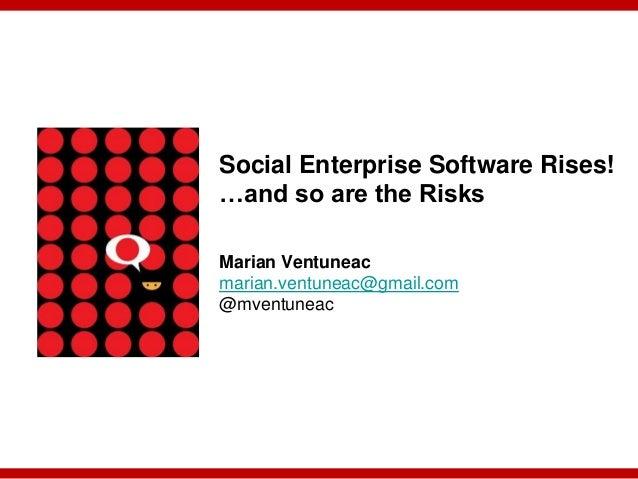 Social Enterprise Software Rises!…and so are the RisksMarian Ventuneacmarian.ventuneac@gmail.com@mventuneac