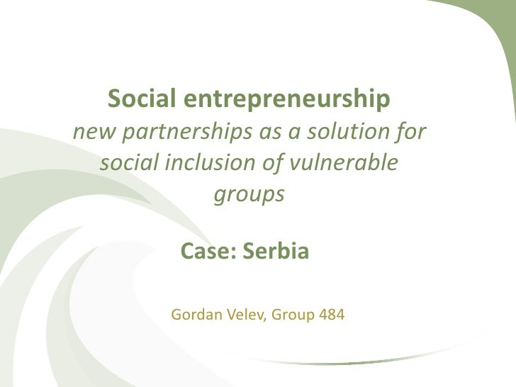 Social entrepreneurshipnew partnerships as a solution for  social inclusion of vulnerable              groups          Cas...