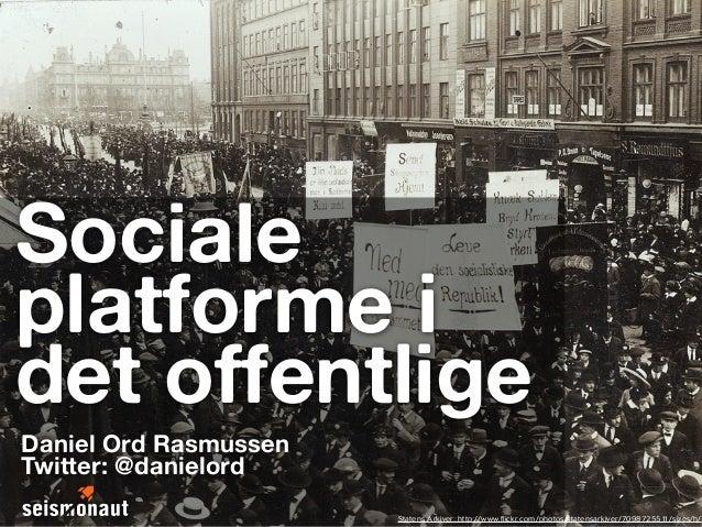 Sociale platforme i det offentlige Daniel Ord Rasmussen Twitter: @danielord Statens Arkiver: http://www.flickr.com/photos/...