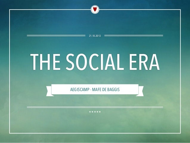21.10.2013  THE SOCIAL ERA AEGISCAMP - MAFE DE BAGGIS