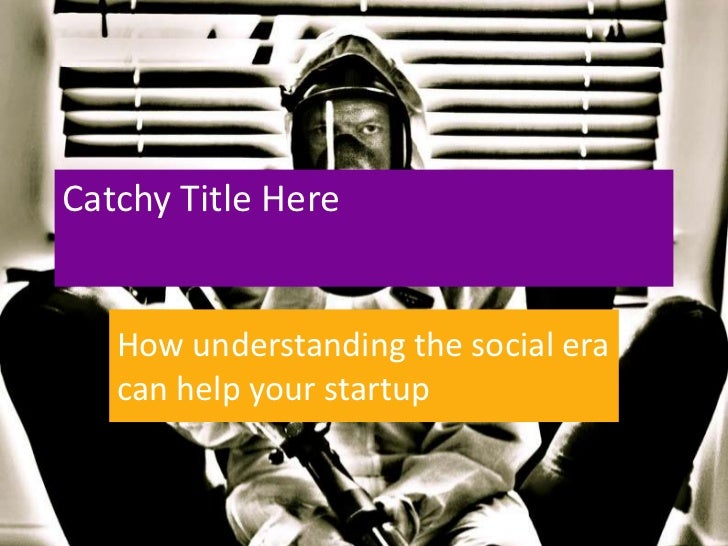 Catchy Title Here   How understanding the social era   can help your startup