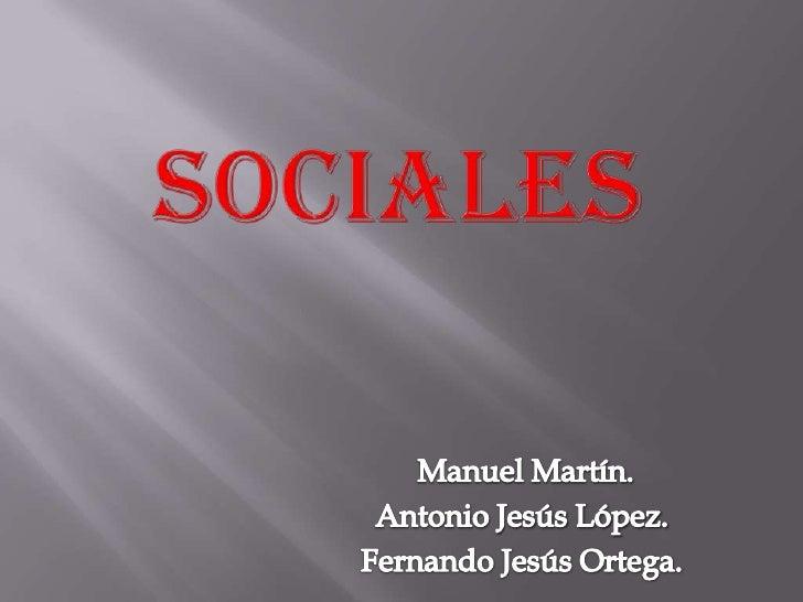 Sociales<br />Manuel Martín.<br />Antonio Jesús López.<br />Fernando Jesús Ortega.<br />