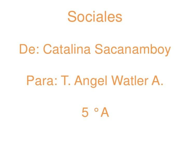 SocialesDe: Catalina SacanamboyPara: T. AngelWatler A.5 ° A <br />