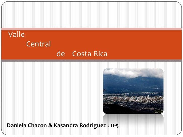 Valle        Central                  de Costa RicaDaniela Chacon & Kasandra Rodriguez : 11-5