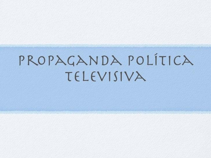 Propaganda política     Televisiva