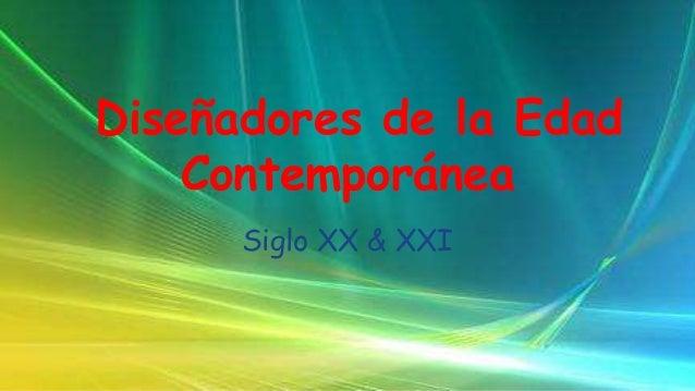 Diseñadores de la Edad Contemporánea Siglo XX & XXI