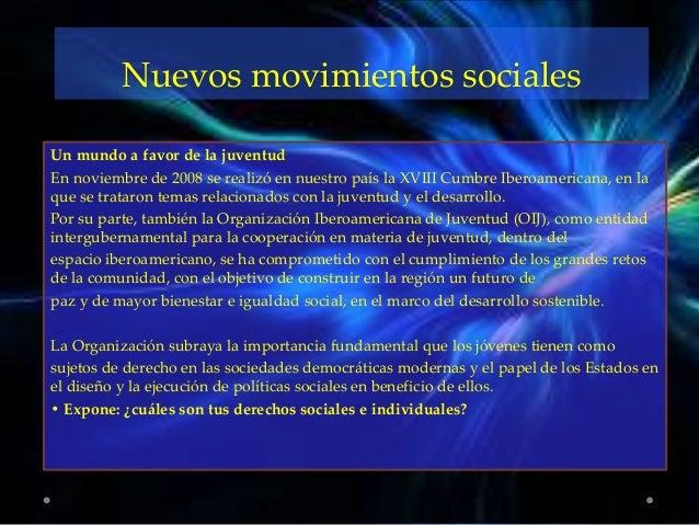 Nuevos movimientos sociales  Un mundo a favor de la juventud  En noviembre de 2008 se realizó en nuestro país la XVIII Cum...