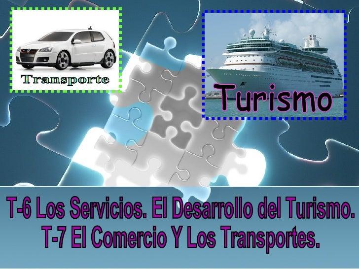 T-6 Los Servicios. El Desarrollo del Turismo. T-7 El Comercio Y Los Transportes. Transporte Turismo