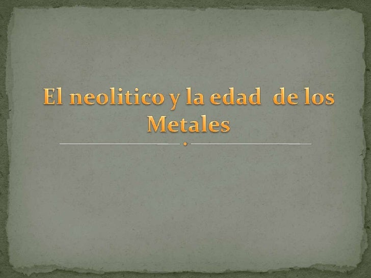 El neolitico y la edad  de los Metales<br />