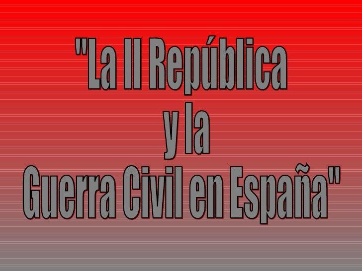 """""""La II República  y la Guerra Civil en España"""""""