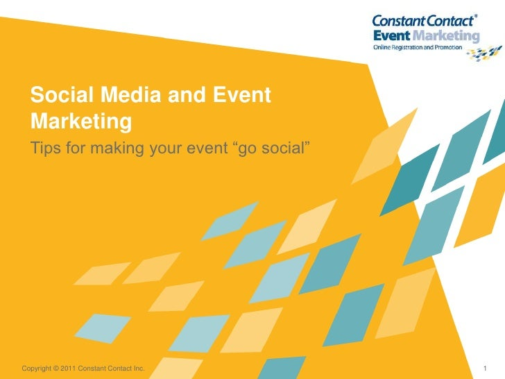 """Social Media and Event  Marketing  Tips for making your event """"go social""""Copyright © 2011 Constant Contact Inc.     1"""