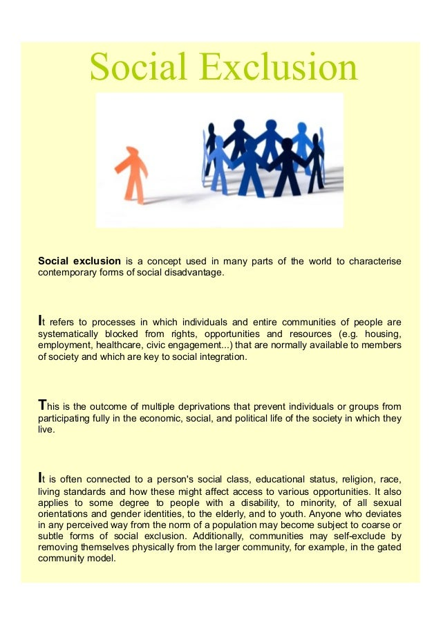 Social ExclusionSocial exclusion is a concept used in many parts of the world to characterisecontemporary forms of social ...