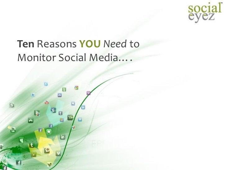 Ten Reasons YOU Need toMonitor Social Media….