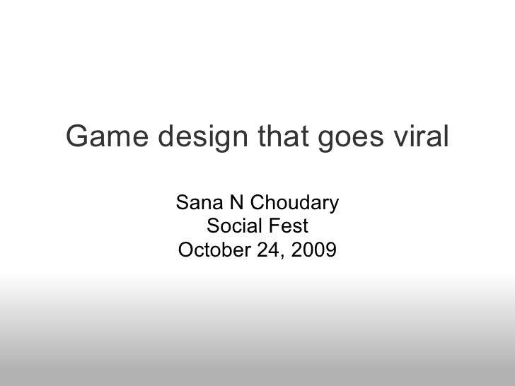 Game design that goes viral         Sana N Choudary           Social Fest        October 24, 2009