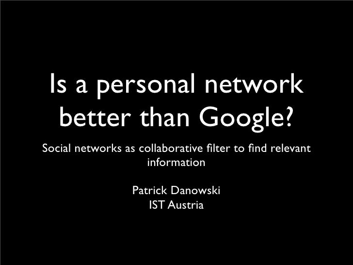 Is a personal network   better than Google? Social networks as collaborative filter to find relevant                     inf...