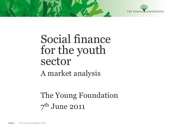 Social finance for the youth sector<br />A market analysis<br />The Young Foundation <br />7th June 2011 <br />