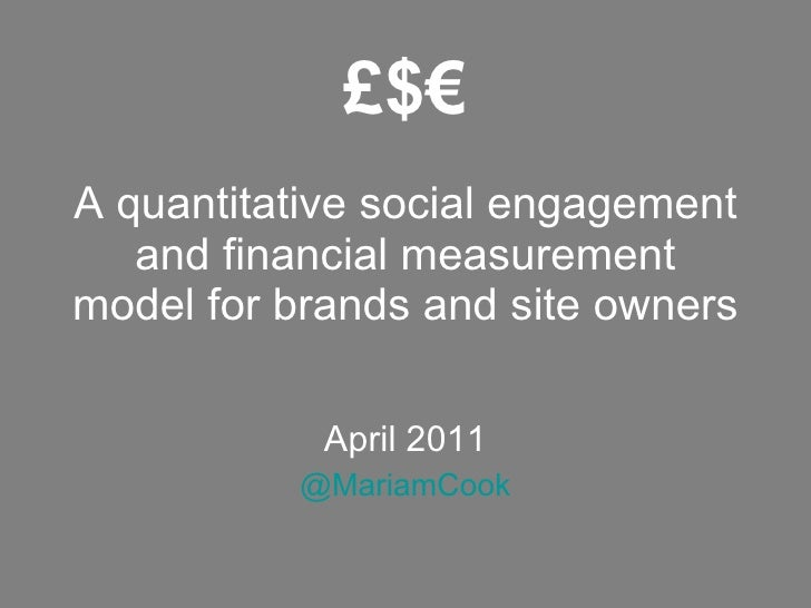 A quantitative social engagement and financial measurement model for brands and site owners April 2011 @MariamCook £$€