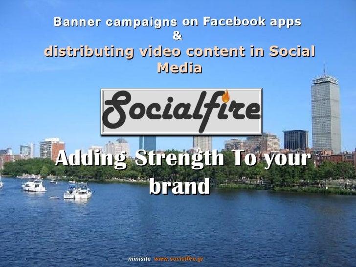 Socialfire.gr Athens | Greece | Social Media Marketing | Viral Video Ad Network on Facebook  Hi5 & Gaming ad networks | Distribution Services
