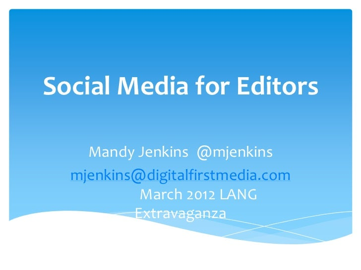 Social Media for Editors    Mandy Jenkins @mjenkins  mjenkins@digitalfirstmedia.com           March 2012 LANG          Ext...