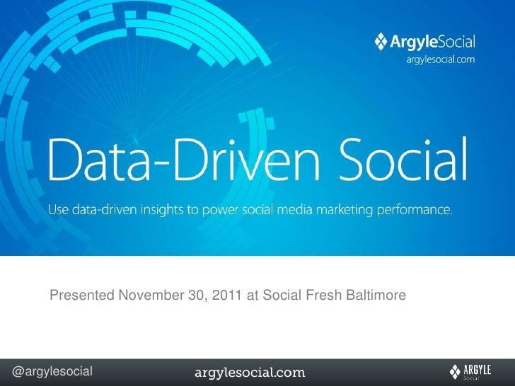 Presented November 30, 2011 at Social Fresh Baltimore@argylesocial
