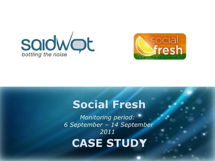 Social Fresh     Monitoring period:6 September – 14 September           2011  CASE STUDY