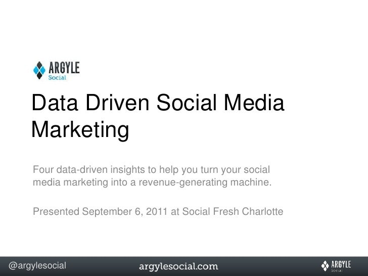 Data Driven Social Media Marketing<br />Four data-driven insights to help you turn your social media marketing into a reve...