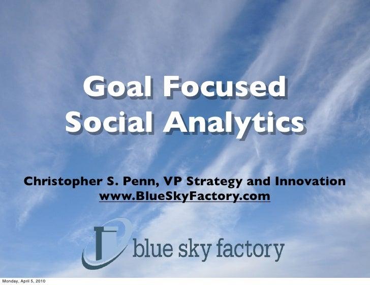 Goal Focused                         Social Analytics           Christopher S. Penn, VP Strategy and Innovation           ...