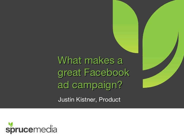 What makes agreat Facebookad campaign?Justin Kistner, Product