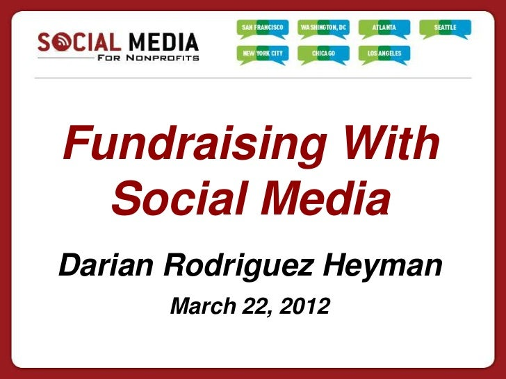 Fundraising With  Social MediaDarian Rodriguez Heyman      March 22, 2012