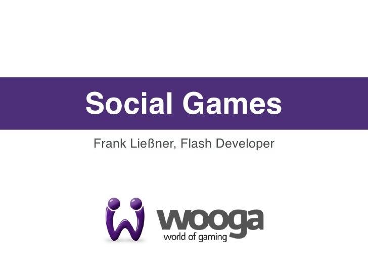 Social GamesFrank Ließner, Flash Developer