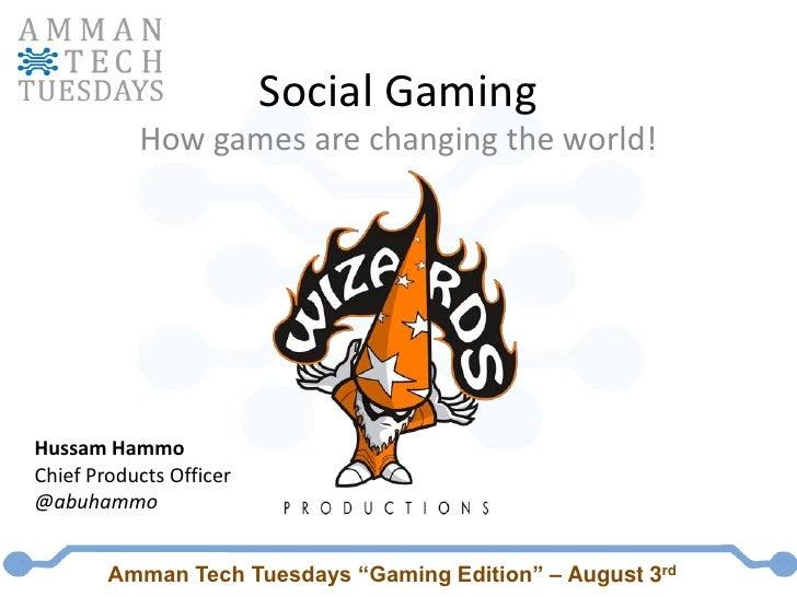 Social Gaming<br />How games are changing the world!<br />HussamHammo<br />Chief Products Officer<br />@abuhammo<br />Amma...