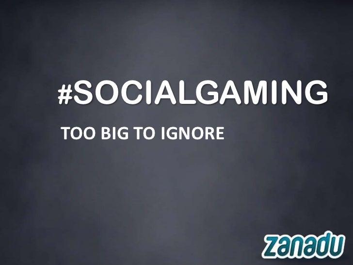 #SOCIALGAMINGTOO BIG TO IGNORE