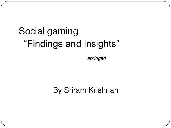 "Social gaming<br />""virality and niche games""<br />By Sriram Krishnan<br />sriramkri@gmail.com<br />@sriramkri<br />"